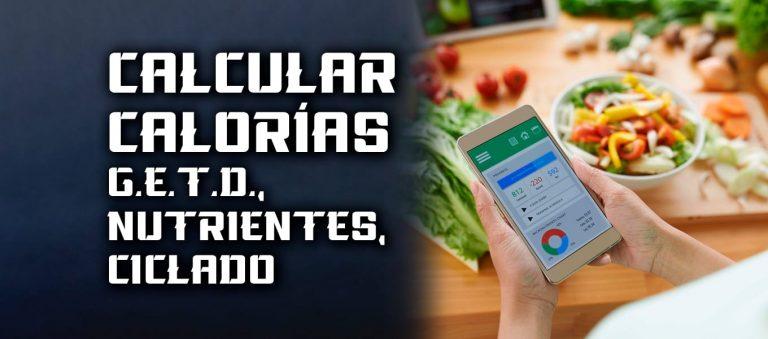 Calcular Calorías – G.E.T.D., Nutrientes, Ciclado